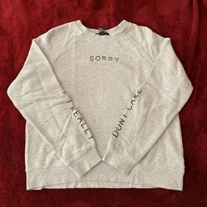 "forever 21 ""sorry i really don't care"" sweatshirt"
